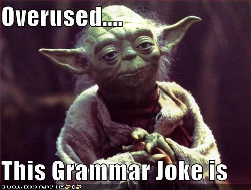 Overused....  This Grammar Joke is