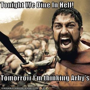 Tonight We Dine In Hell!  Tomorrow I'm thinking Arby's
