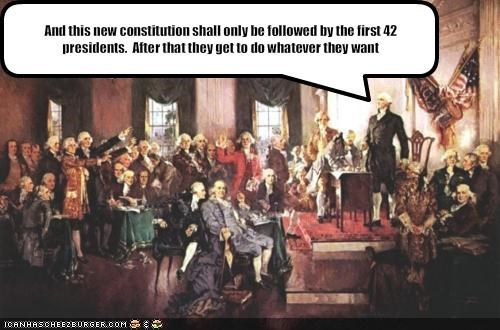 And this new constitution shall only be followed by the first 42 presidents.  After that they get to do whatever they want