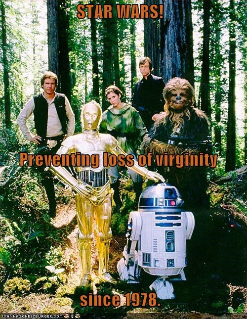 STAR WARS! Preventing loss of virginity since 1978.