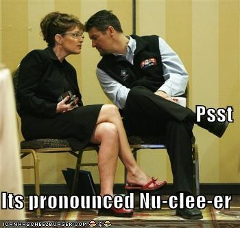 Psst Its pronounced Nu-clee-er