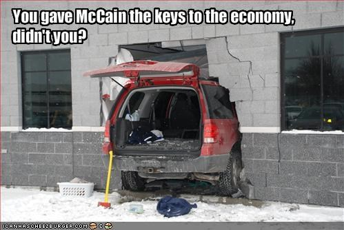 You gave McCain the keys to the economy, didn't you?