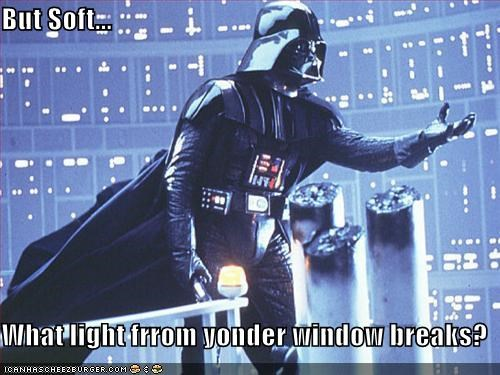 But Soft...  What light frrom yonder window breaks?