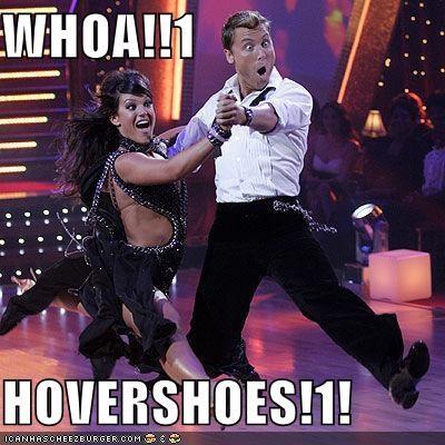 WHOA!!1  HOVERSHOES!1!