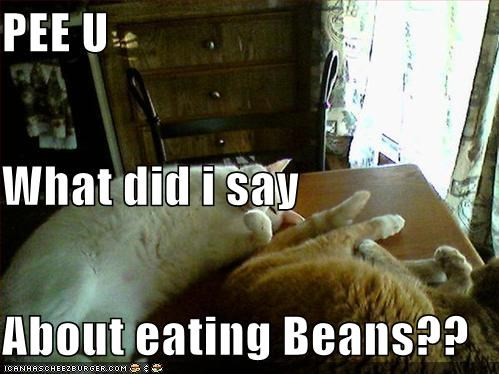 PEE U What did i say About eating Beans??