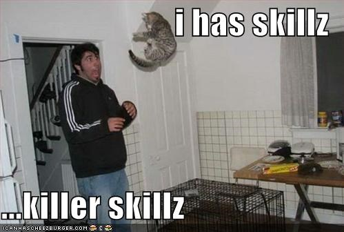 i has skillz  ...killer skillz