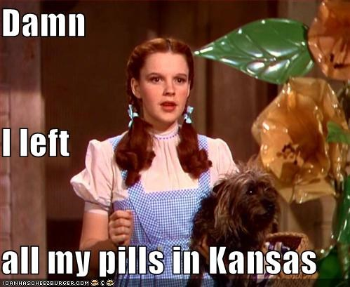 Damn I left  all my pills in Kansas