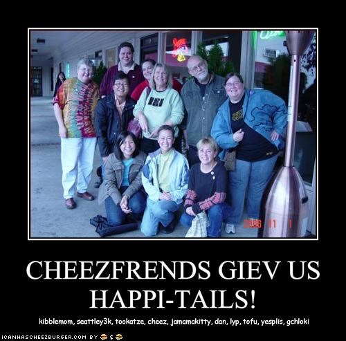 CHEEZFRENDS GIEV US HAPPI-TAILS!