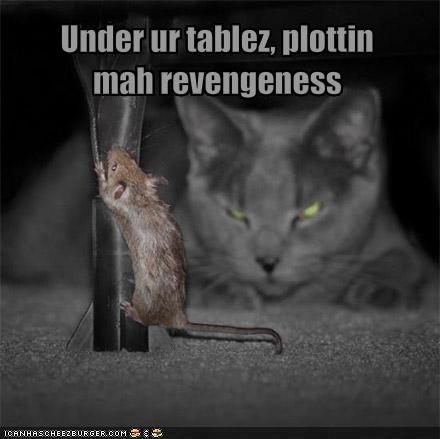 Under ur tablez, plottin mah revengeness