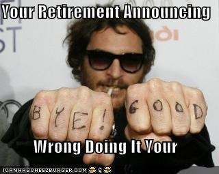 Your Retirement Announcing  Wrong Doing It Your