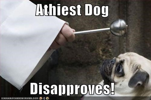 Athiest Dog  Disapproves!