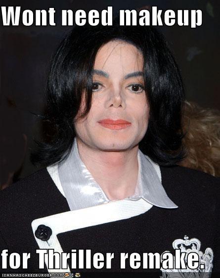 Wont need makeup  for Thriller remake.
