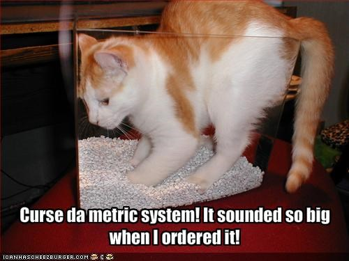 Curse da metric system! It sounded so big when I ordered it!