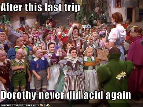 After this last trip  Dorothy never did acid again