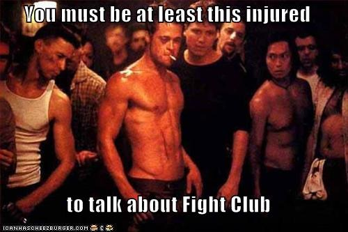 You must be at least this injured  to talk about Fight Club