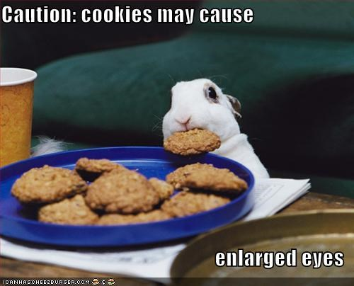 Caution: cookies may cause   enlarged eyes