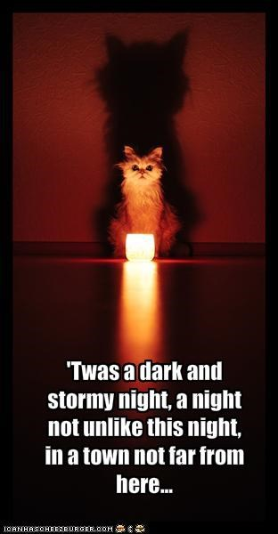 'Twas a dark and stormy night, a night not unlike this night, in a town not far from here...