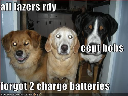 all lazers rdy cept bobs forgot 2 charge batteries