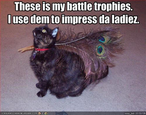 These is my battle trophies. I use dem to impress da ladiez.