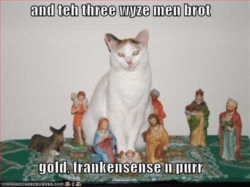 and teh three wyze men brot  gold, frankensense n purr