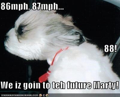 86mph, 87mph... 88! We iz goin to teh future Marty!