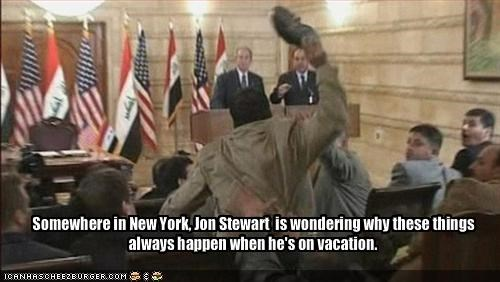 Somewhere in New York, Jon Stewart  is wondering why these things always happen when he's on vacation.