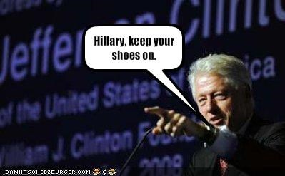 Hillary, keep your shoes on.