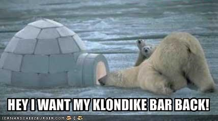 HEY I WANT MY KLONDIKE BAR BACK!