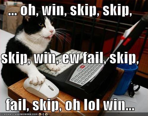 ... oh, win, skip, skip, skip, win, ew fail, skip, fail, skip, oh lol win...