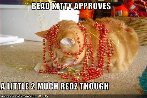 BEAD KITTY APPROVES  A LITTLE 2 MUCH REDZ THOUGH