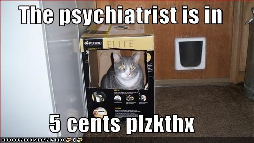 The psychiatrist is in  5 cents plzkthx