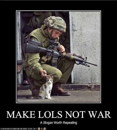 MAKE LOLS NOT WAR