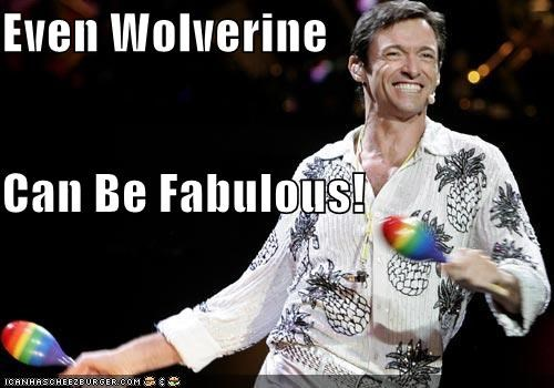 Even Wolverine  Can Be Fabulous!