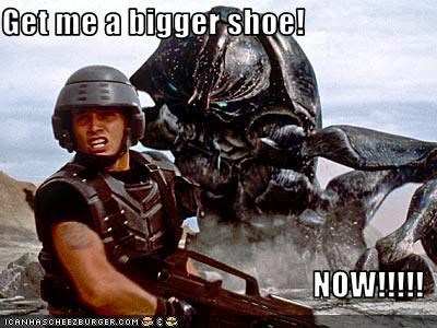 Get me a bigger shoe!  NOW!!!!!