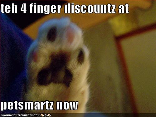 teh 4 finger discountz at  petsmartz now