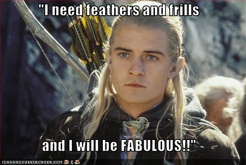 """""""I need feathers and frills  and I will be FABULOUS!!"""""""