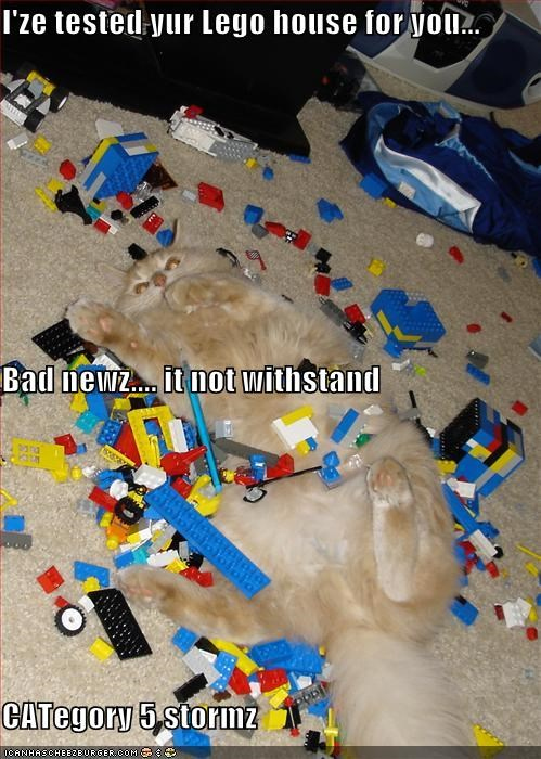 I'ze tested yur Lego house for you... Bad newz.... it not withstand CATegory 5 stormz