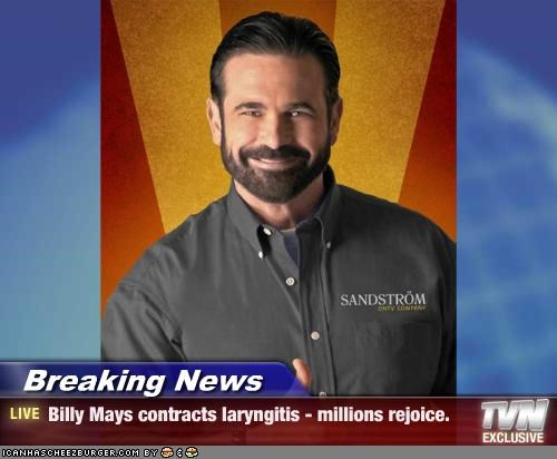 Breaking News - Billy Mays contracts laryngitis - millions rejoice.