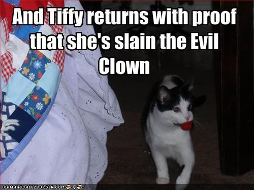 And Tiffy returns with proof that she's slain the Evil Clown