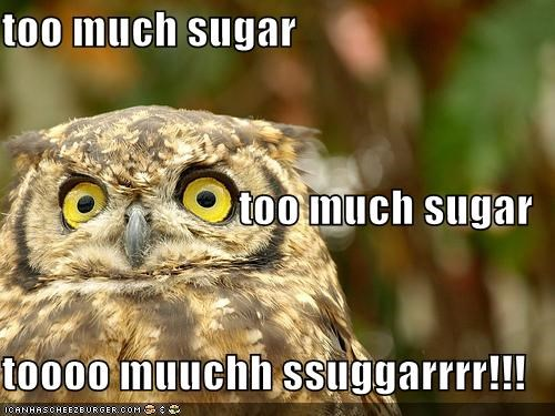 too much sugar too much sugar toooo muuchh ssuggarrrr!!!