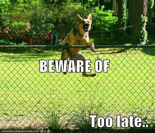 BEWARE OF Too late..