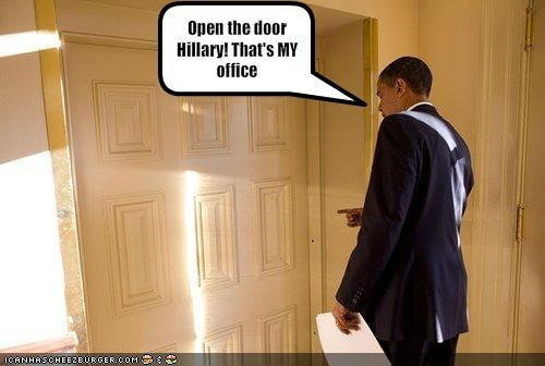 Open the door Hillary! That's MY office