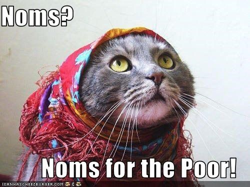 Noms?  Noms for the Poor!