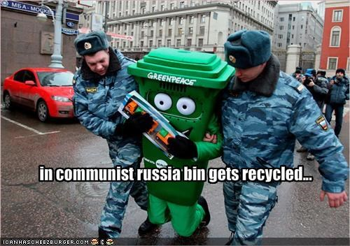 in communist russia bin gets recycled...