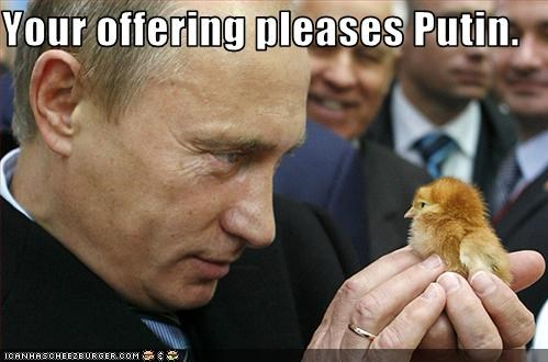 Your offering pleases Putin.
