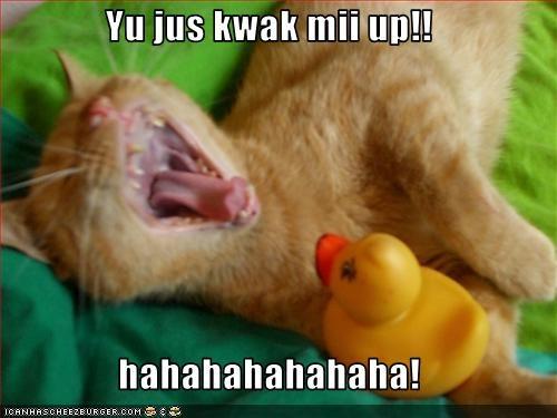 Yu jus kwak mii up!!  hahahahahahaha!
