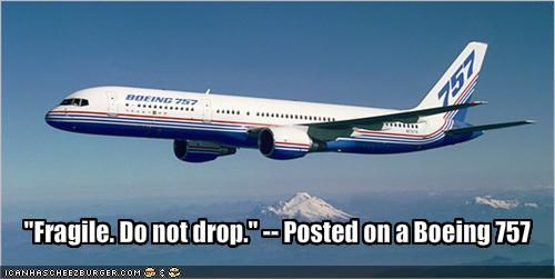 """Fragile. Do not drop."" -- Posted on a Boeing 757"