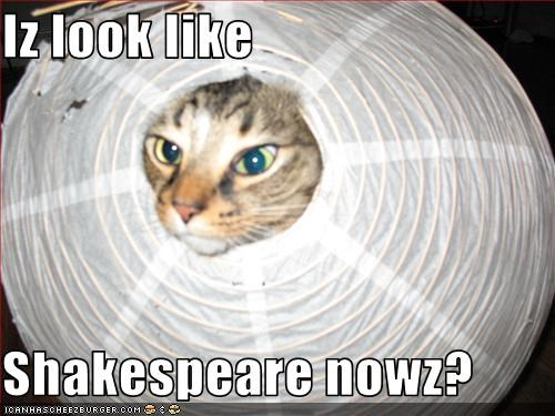 Iz look like  Shakespeare nowz?