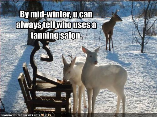 By mid-winter, u can always tell who uses a tanning salon.