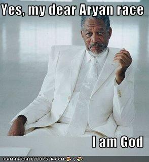 Yes, my dear Aryan race  I am God